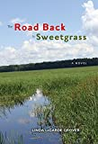 img - for The Road Back to Sweetgrass by Grover, Linda LeGarde (2014) Hardcover book / textbook / text book