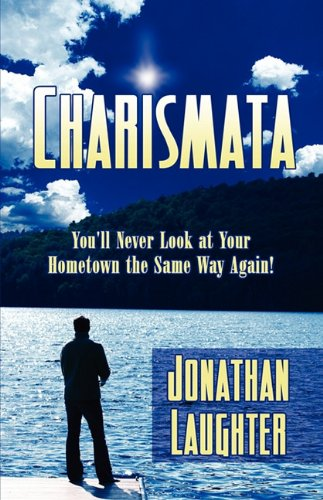 Charismata  You'll Never Look at Your Hometown the Same Way Again!, Jonathan Laughter