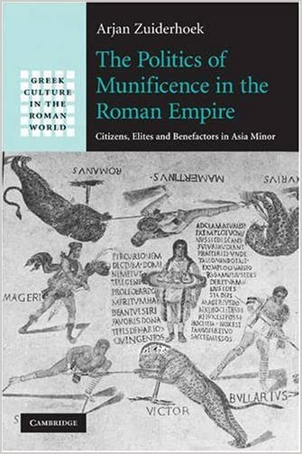The Politics of Munificence in the Roman Empire : Citizens, Elites and Benefactors in Asia Minor