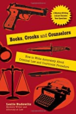 Books, crooks and counselors : how to write accurately about criminal law and courtroom procedure