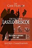 img - for The Case Files of Detective Laszlo Briscoe: True Crime in Newtown 1889 - 1933 book / textbook / text book