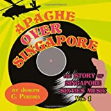 img - for Apache Over Singapore: The Story of Singapore Sixties Music, Vol 1 book / textbook / text book