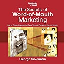 The Secrets of Word-of-Mouth Marketing: How to Trigger Exponential Sales Through Runaway Word of Mouth (       UNABRIDGED) by George Silverman Narrated by George Silverman