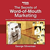 The Secrets of Word-of-Mouth Marketing: How to Trigger Exponential Sales Through Runaway Word of Mouth | George Silverman