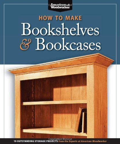 How to Make Bookshelves & Bookcases (Best of AW): 19 Outstanding Storage Projects from the Experts at American Woodworker (American Woodworker) (Best of American Woodworker Magazine) (How To Make A Fire compare prices)