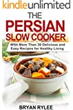 Healthy Cookbook:The Persian Slow Cooker: With More Than 30 Delicious and Easy Recipes for Healthy Living (5 quart slow cooker, persian recipes Taste of Home Cookbook)