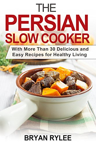 crock pot cookbook healthy :The Persian Slow Cooker recipes: With More Than 30 Delicious and Easy Recipes for Healthy Living (slow cooking cookbooks, crock pot slow cooker recipes book) (Crock Pot 5 Qt compare prices)