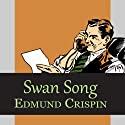 Swan Song (       UNABRIDGED) by Edmund Crispin Narrated by Philip Bird