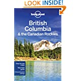 Lonely Planet British Columbia & the Canadian Rockies (Regional Travel Guide)