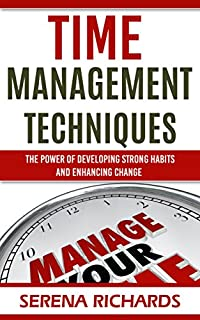 Time Management Techniques: The Power Of Developing Strong Habits And Enhancing Change: Proven Strategies To End Procrastination, Get Organized And Increase ... Leadership, Habit, Team Building Book 1 by Serena Richards ebook deal