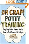Oh Crap! Potty Training: Everything M...