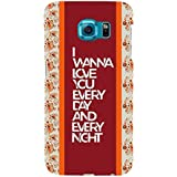 For Samsung Galaxy S6 I Wanna Love You Every Day And Every Night ( I Wanna Love You Every Day And Every Night, Good Quotes, Pattern ) Printed Designer Back Case Cover By TAKKLOO