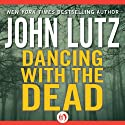 Dancing with the Dead (       UNABRIDGED) by John Lutz Narrated by Donna Postel