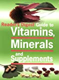 Reader's Digest Guide to Vitamins, Minerals and Supplements: v.i: Vol i (Readers Digest)