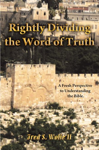 Rightly Dividing The Word Of Truth: A Fresh Perspective To Understanding The Bible.