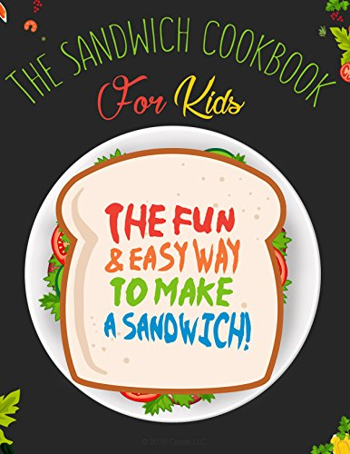 The Sandwich Cookbook for Kids: The Fun and Easy Way to Make a Sandwich!: A Kids Cookbook that Benefits Children Around The World. by Kevin Bjorklund