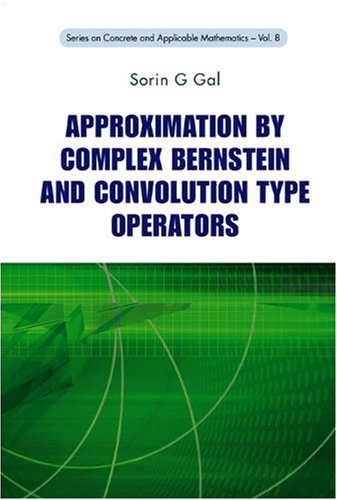 Approximation by Complex Bernstein and Convolution Type Operators (Concrete and Applicable Mathematics)