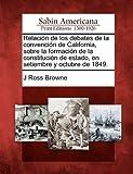 Relación de los debates de la convención de California, sobre la formación de la constitución de estado, en setiembre y octubre de 1849. (Spanish Edition) (1275628451) by Browne, J Ross