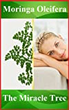 Moringa Oleifera benefits: enrich your life with the Miracle Tree for well-being, happiness, weight loss. More than a super-food, nutritional supplement, food supplement