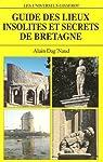 Guide des lieux insolites et secrets de Bretagne par Dag'Naud