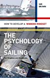 The Psychology of Sailing for Dinghies and Keelboats: How to Develop a Winning Mindset