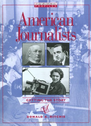 American Journalists: Getting the Story (Oxford Profiles)