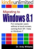 Windows 8.1 :: Migrating to Windows 8.1.: For computer users without a touch screen, coming from XP, Vista or Windows 7 (English Edition)