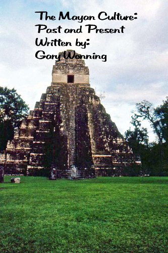 Gary Wonning - The Mayan Culture : Past and Present (English Edition)