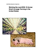 img - for Working the Land With 10 Acres: Small Acreage Farming in the United States book / textbook / text book