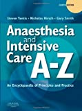 img - for By Steven M. Yentis BSc MBBS FRCA MD MA, Nicholas P. Hirsch MBBS FRCA FRCP, Gary B. Smith BM FRCA FRCP: Anaesthesia and Intensive Care A-Z: An Encyclopedia of Principles and Practice Fourth (4th) Edition book / textbook / text book