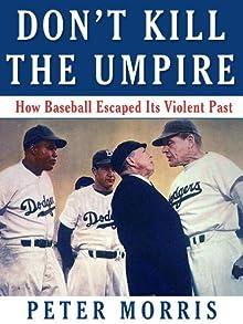Don't Kill The Umpire: How Baseball Escaped Its Violent Past