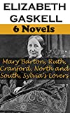 ELIZABETH GASKELL: 6 Novels-Mary Barton, Ruth, Cranford, North and South, Sylvia's Lovers