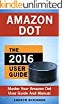Amazon Dot: Ultimate User Guide To Ma...