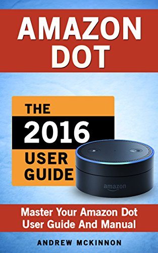 amazon-echo-dot-ultimate-user-guide-to-master-your-amazon-dot-amazon-dot-2017-ultimate-user-guide