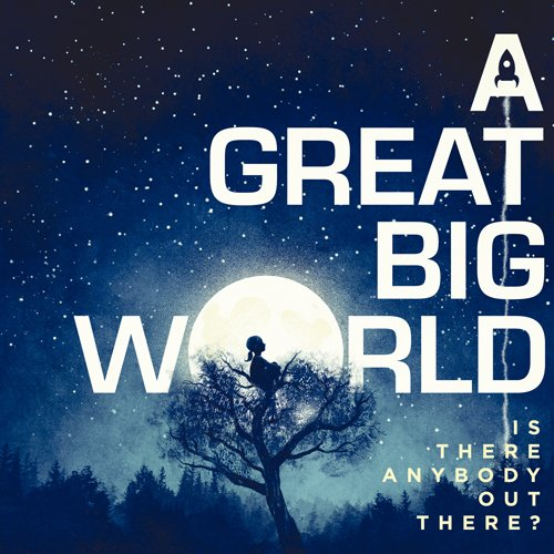 [A Great Big World] Is There Anybody Out There