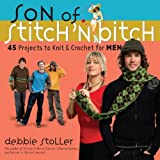 Son of a Stitch 'n Bitch: Knitting for Men 45 Projects to Knit and Crochet for Men (Stitch 'n Bitch)by Debbie Stoller