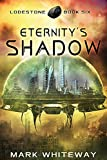 Eternity's Shadow (Science Fiction Adventure) (Lodestone Book 6)