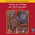 Gracias Por el Fuego (Texto Completo) [Thanks for the Fire] (       UNABRIDGED) by Mario Benedetti Narrated by Frank Rodriquez