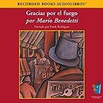 Gracias Por el Fuego (Texto Completo) [Thanks for the Fire] | Mario Benedetti