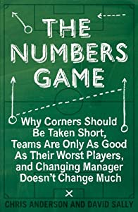 The Numbers Game: Why Corners Should Be Taken Short, Teams Are Only As Good As Their Worst Players, and Changing the Manager Doesn't Change Much from Penguin