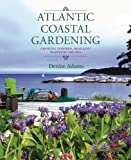 img - for Atlantic Coastal Gardening: Growing Inspired, Resilient Plants by the Sea book / textbook / text book