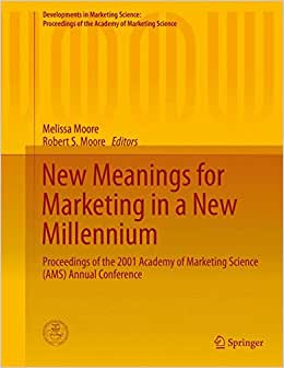New Meanings For Marketing In A New Millennium: Proceedings Of The 2001 Academy Of Marketing Science (AMS) Annual Conference (Developments In ... Of The Academy Of Marketing Science)