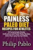 img - for Painless Paleo Diet Recipes For Athletes: 50 Simple Endurance and Power Paleo Recipes Even Your Lazy Ass Can Make book / textbook / text book