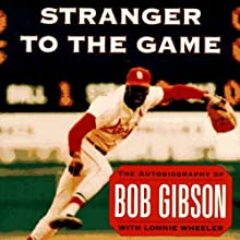 Stranger to the Game: The Autobiography of Bob Gibson (       UNABRIDGED) by Bob Gibson, Lonnie Wheeler Narrated by Fred Berman
