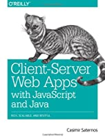 Client-Server Web Apps with JavaScript and Java Front Cover