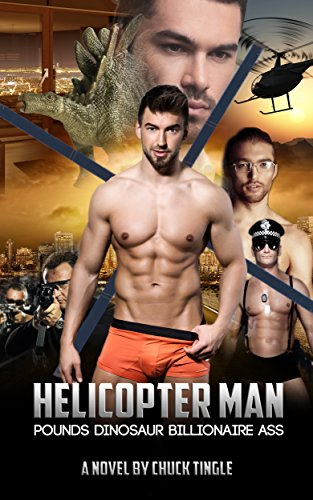Helicopter Man Pounds Dinosaur Billionaire Ass (A Novel), by Chuck Tingle