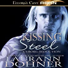 Kissing Steel: Cyborg Seduction, Book 2 (       UNABRIDGED) by Laurann Dohner Narrated by Mindy Kennedy