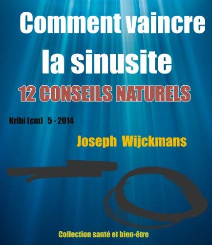 Comment vaincre la sinusite. 12 conseils naturels (Collection santé et bien-être t. 13) (French Edition)