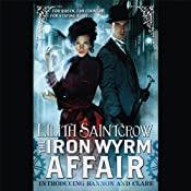 The Iron Wyrm Affair: Bannon and Clare, Book 1 | [Lilith Saintcrow]