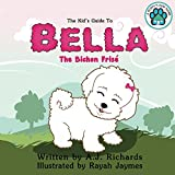 The Kid's Guide to Bella the Bichon Frise (A Puppy's New Home Book 1)